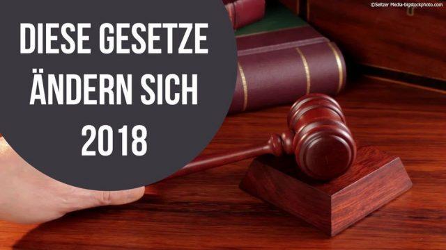 Diese Gesetze ändern sich 2018