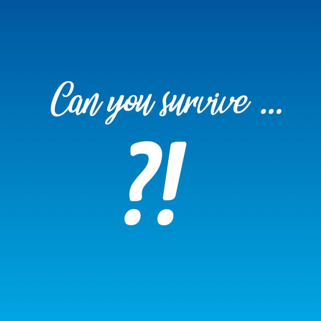 Can you survive ... ?! Überstehst du die Gefahren des Alltags?